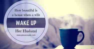how beautifull is a house when a wife wake up his husband
