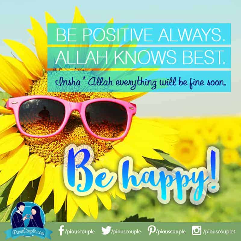 Be POSITIVE always. Allah knowsBEST.