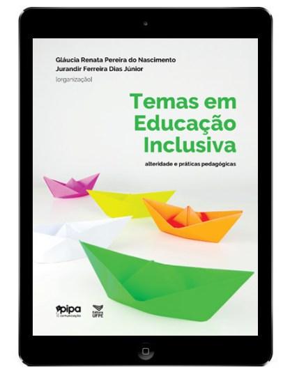 Temas em educação inclusiva: alteridade e práticas pedagógicas,