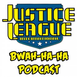 Justice League International Bwah Ha Ha Podcast