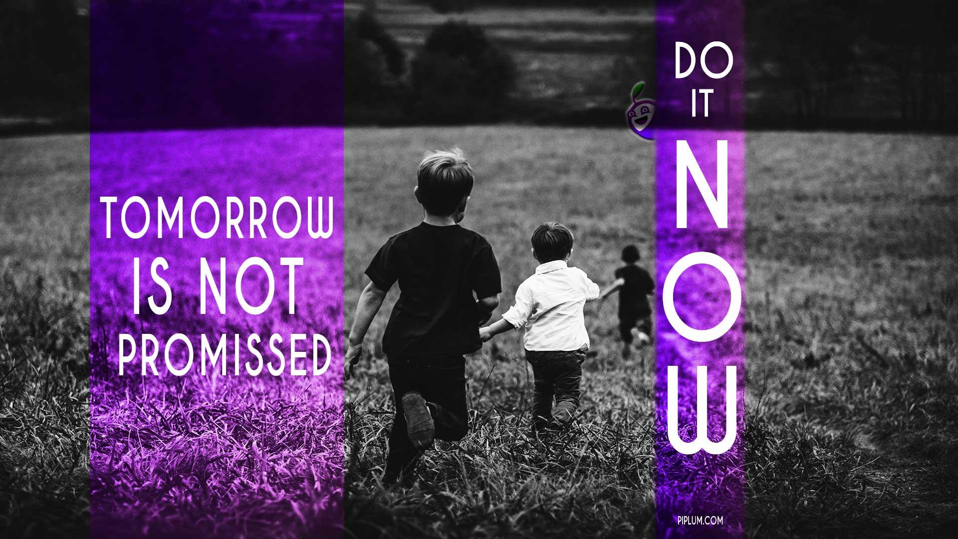 Tomorrow Never Promised Piplum Motivation