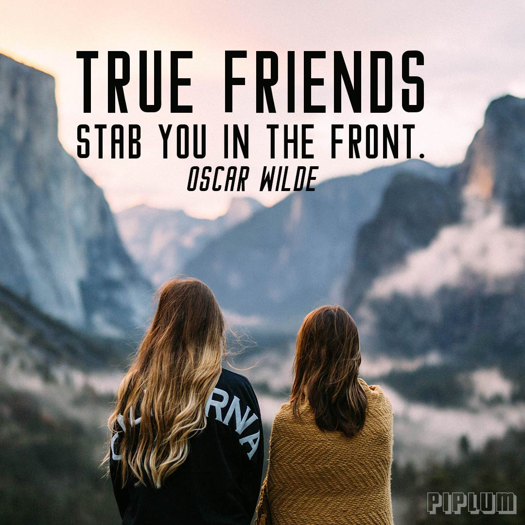 Friendship Quotes: True Friends Stab You In The Front. Oscar Wilde