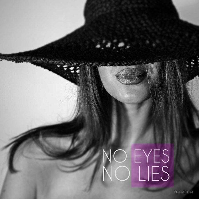 no eyes no lies. Quote about life. Women with covered eyes in the background.