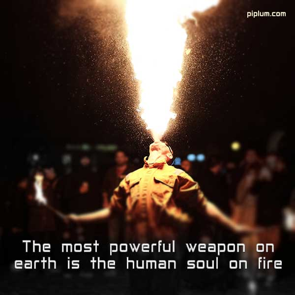 Motivational-quote-about-the-fire-The-most-powerful-weapon-on-earth-is-the-human-soul-on-fire
