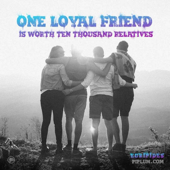 One-loyal-friend-is-worth-ten-thousand-relatives-life-quote