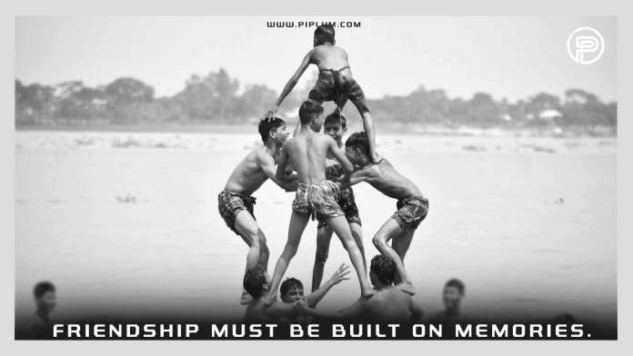 Friendship-must-be-built-on-memories-Quote-for-friends