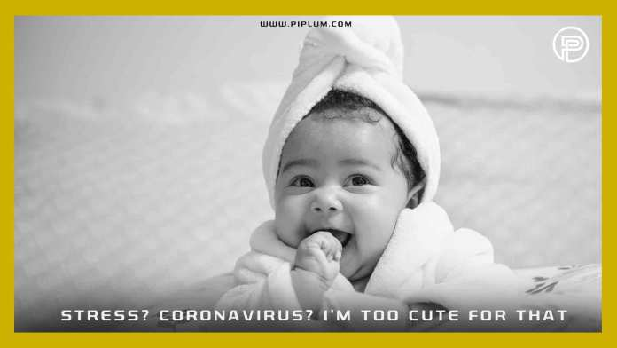 Stress-Coronavirus-I-am-too-cute-for-that-Positive-COVID-19-quote-baby-smile