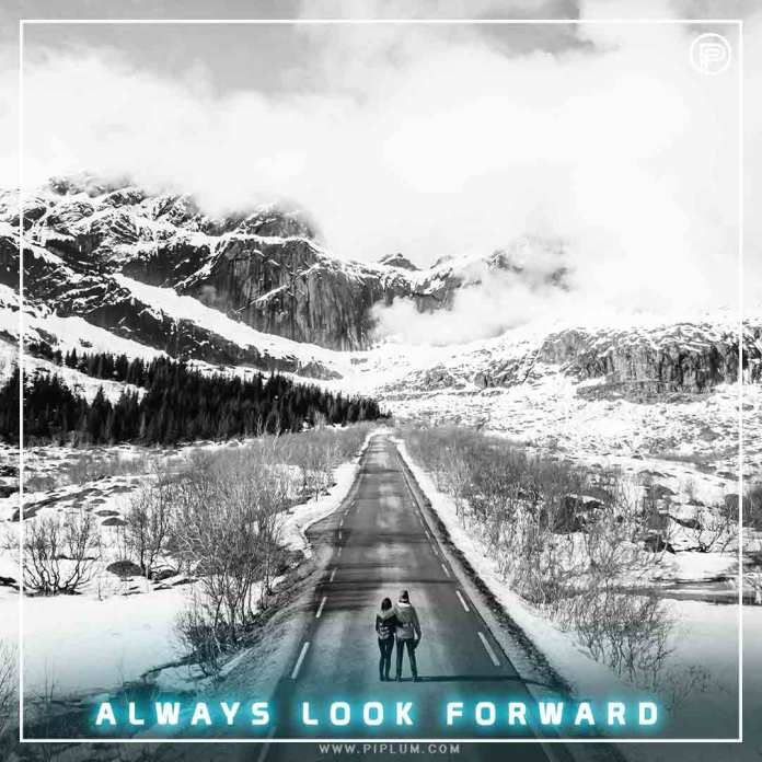 Always look forward. An inspirational quote to stay positive.