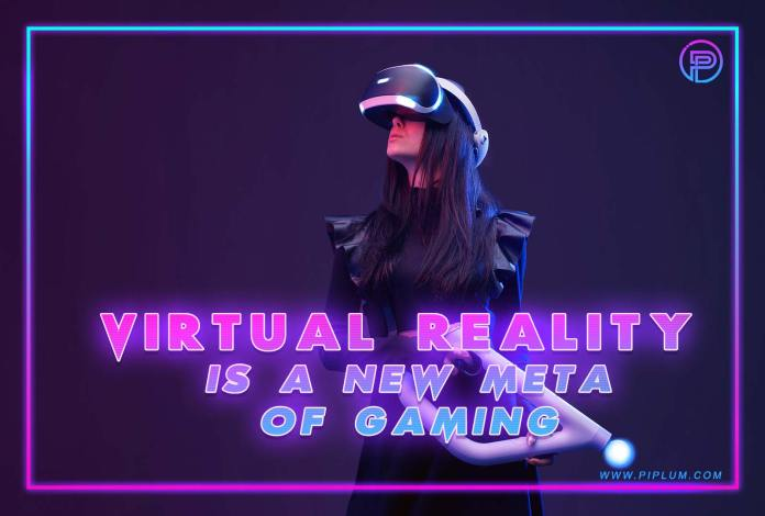 Virtual reality is a new meta of gaming.