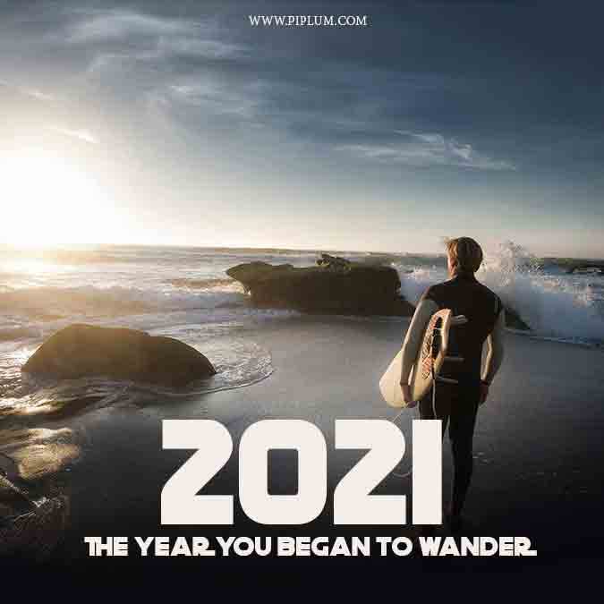2021 the year you began to wander. An inspirational quote to encourage you to do things you always wanted.