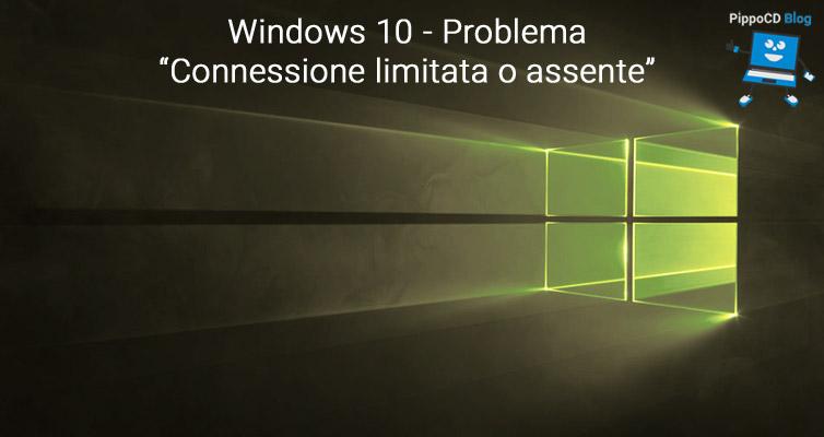 Windows 10 problema connessione limitata assente
