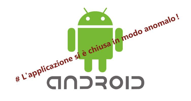 android l'applicazione si è chiusa in modo anomalo