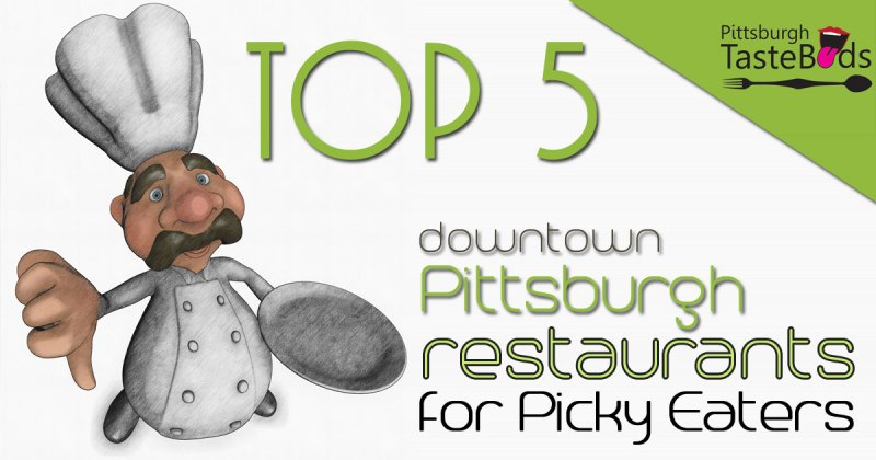 Top 5 Downtown Pittsburgh Restaurant sfor Picky Eaters