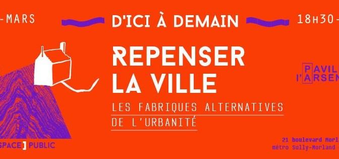 REPENSER LA VILLE.   Les fabriques alternatives de l'urbanité.