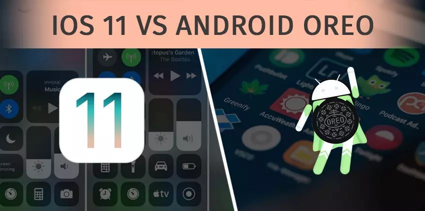 iOS 11 vs Android Oreo: What is different and What is Same?