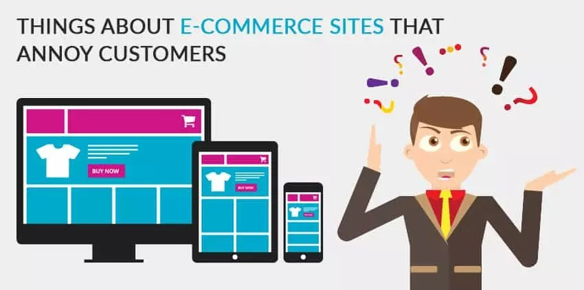 6 Things About eCommerce Websites that Annoy Customers