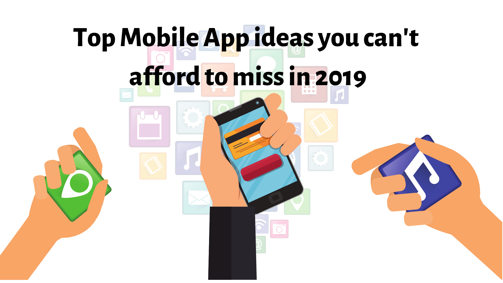 Top Mobile App ideas You Can't Miss in 2019