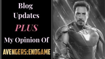 Blog Updates Plus My Opinion of Avengers: Endgame.