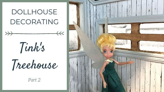 Decorating Tink's Treehouse: Part 2