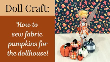 Doll Craft: How to sew fabric pumpkins for the dollhouse.