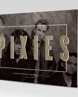 PIXIES: A Visual History, Volume I