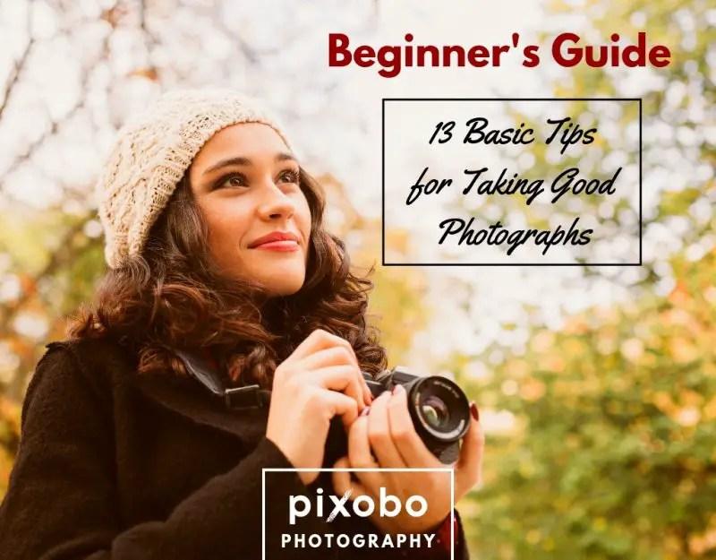 13 Basic Tips for Taking Good Photographs-Beginner's Guide