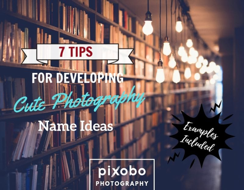 7 Tips For Developing Cute Photography Name Ideas (Examples Included)