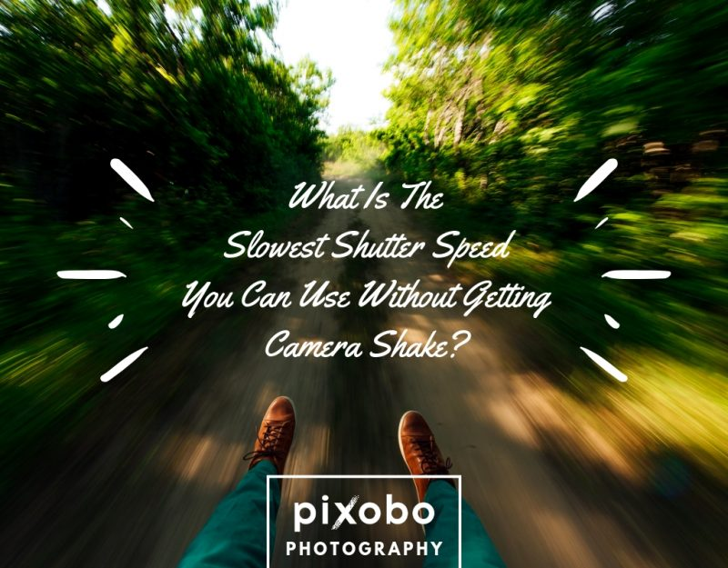 What Is The Slowest Shutter Speed You Can Use Without Getting Camera Shake