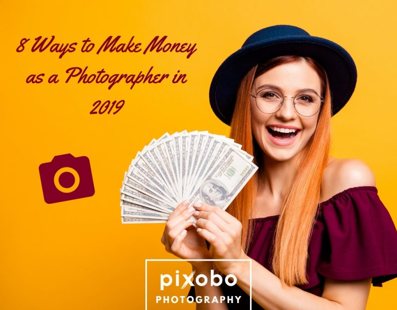 Ways to Make Money as a Photographer in 2019