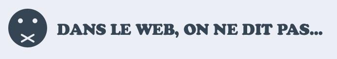Dans le web, on ne dit pas …