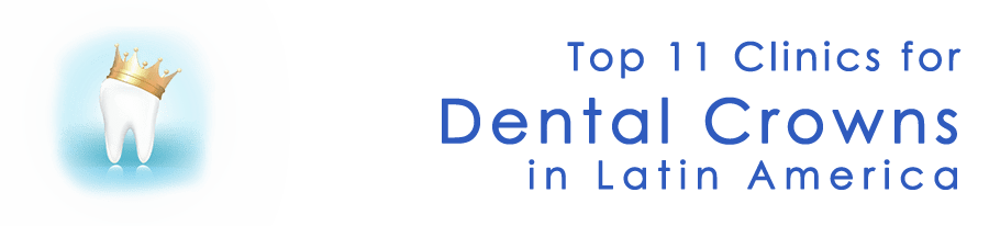 top 11 dental crowns clinics in latin america