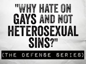 why hate on gays and not heterosexual sins
