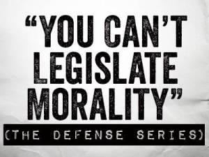 you cant legislate morality