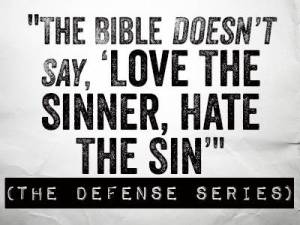 the bible doesnt say love the sinner hate the sin