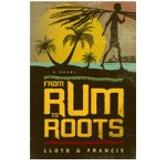 From Rum To Roots by Lloyd G Francis