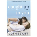 Caught Up In You by Sophie Swift – Book Blitz