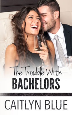 Trouble with Bachelors Caitlyn Blue novel