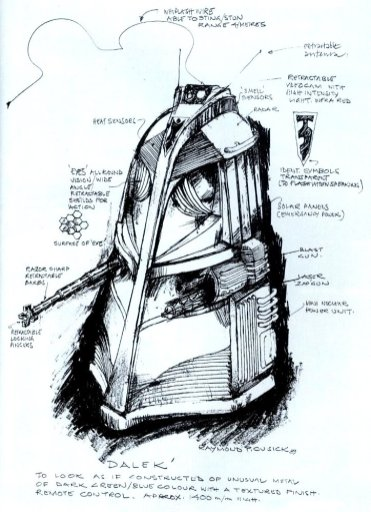 "Back in 1989, Doctor Who MAGAZINE asked Ray to draw them a Dalek if he were to have designed it today. This is the result Mr. Cusick explained, ""The original Dalek design was governed by cost. I think we produced the original three for something like £250. I visualized the surface of the new Dalek as textured, some metal or substance quite unlike anything found on earth. The original Daleks were very smooth and polished. It (the new version) would be dark green or blue in colour. Also, I didn't want to make them any smaller - they should have menace. Generally, small objects lack that. But they still wouldn't be as big as humans. I imagine my design would be film-scale budget, but it could be modified for television. I'd like to develop it further."""