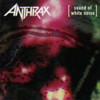 ANTHRAX.- Sounds of  white Noise
