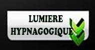 LUMIERE HYPNAGOGIQUE