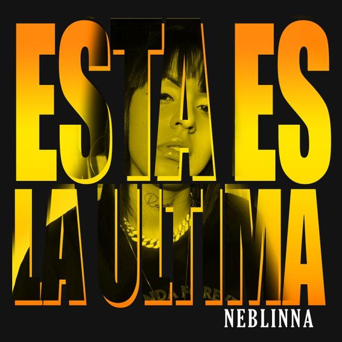 """Neblinna """"Esta Es La Última – Single"""""""