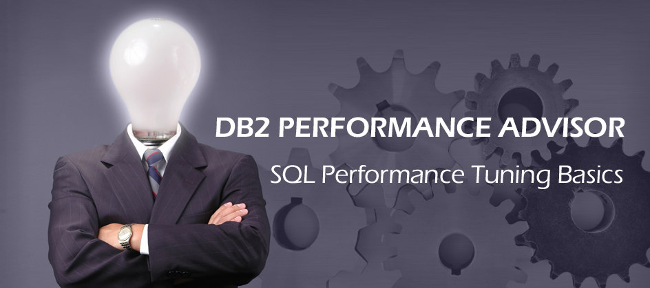 The DB2 Performance Advisor - SQL Performance Tuning Basics