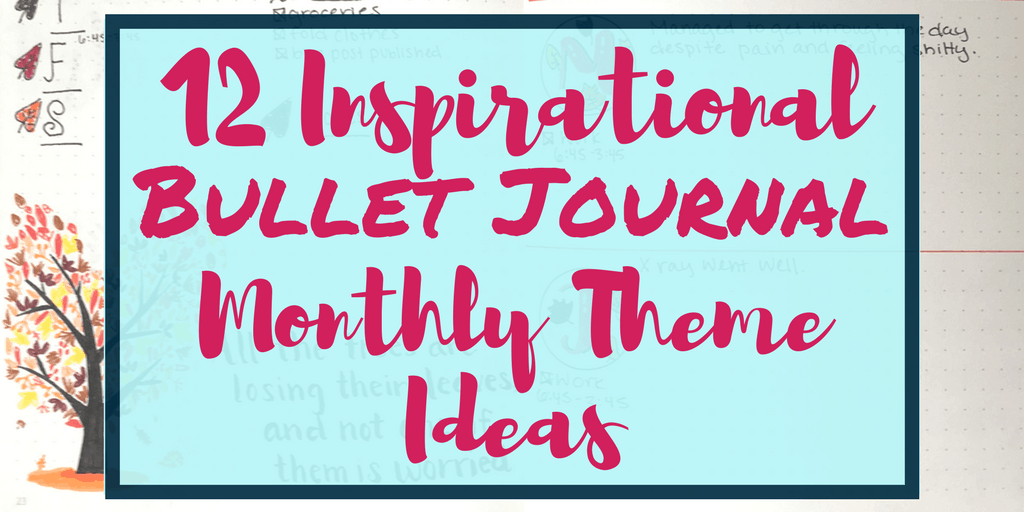 12 Inspirational Bullet Journal Monthly Theme Ideas