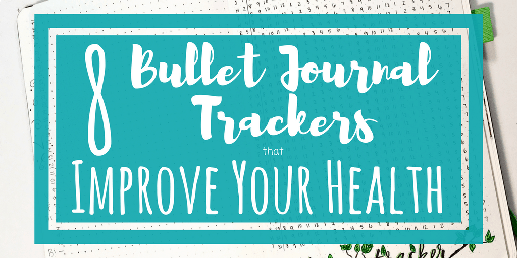 8 Bullet Journal Trackers to Improve Your Health - Planning Mindfully