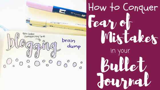 How to Conquer Fear of Mistakes In Your Bullet Journal