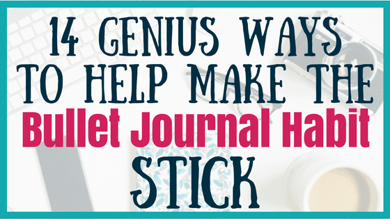 14 Genius Ways to Help Make the Bullet Journal Habit Stick