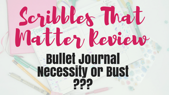 Scribbles That Matter Review: Bullet Journal Necessity or Bust?