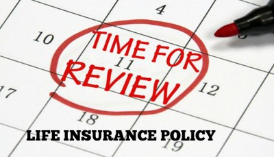 When to Review your Life Insurance Policy?