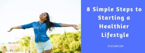 8 Simple Steps to Starting a Healthier Lifestyle
