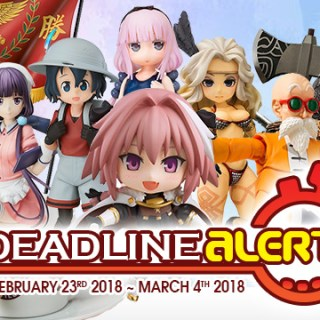 PRE-ORDER DEADLINE ALERT! All The Figure & Toy Pre-Orders Closing Feb 26th – Mar 4th!